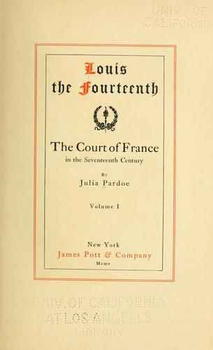 Louis the Fourteenth, and the court of France in the seventeenth century.