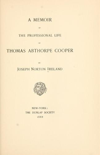 A memoir of the professional life of Thomas Abthorpe Cooper
