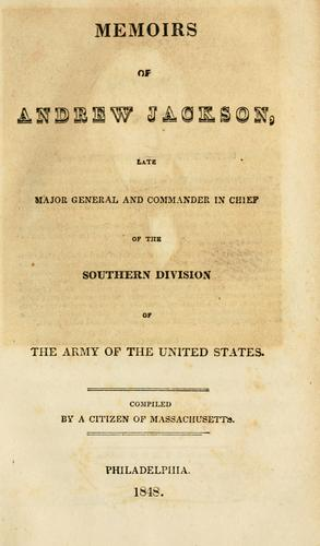 Memoirs of Andrew Jackson, late major-general and commander in chief of the Southern Division of the Army of the United States