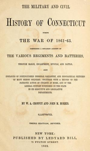 The military and civil history of Connecticut during the war of 1861-65