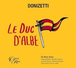 Le Duc d'Albe by Gaetano Donizetti ;   Angela Meade ,   Michael Spyres ,   Laurent Naouri ,   Gianluca Buratto ,   Sir Mark Elder  &   Hallé Orchestra