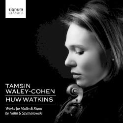 Works for Violin & Piano by Hahn ,   Szymanowski ;   Tamsin Waley-Cohen ,   Huw Watkins