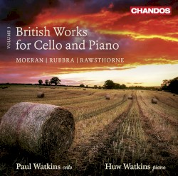 British Works for Cello and Piano, Volume 3 by Moeran ,   Rubbra ,   Rawsthorne ;   Paul Watkins ,   Huw Watkins