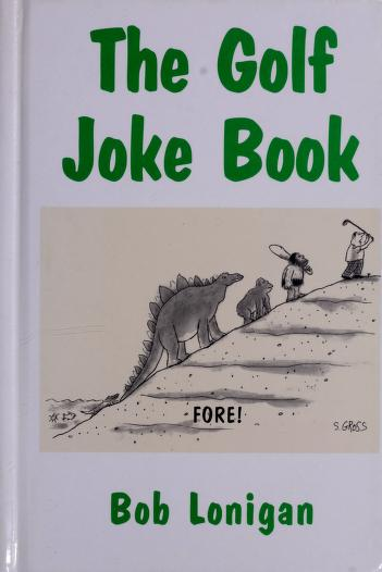 The golf joke book by Bob Lonigan