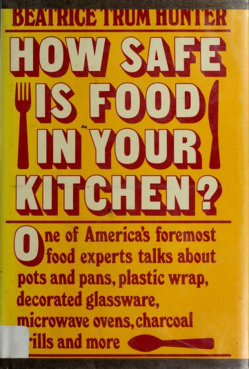 How safe is food in your kitchen? by Beatrice Trum Hunter, Beatrice Trum Hunter