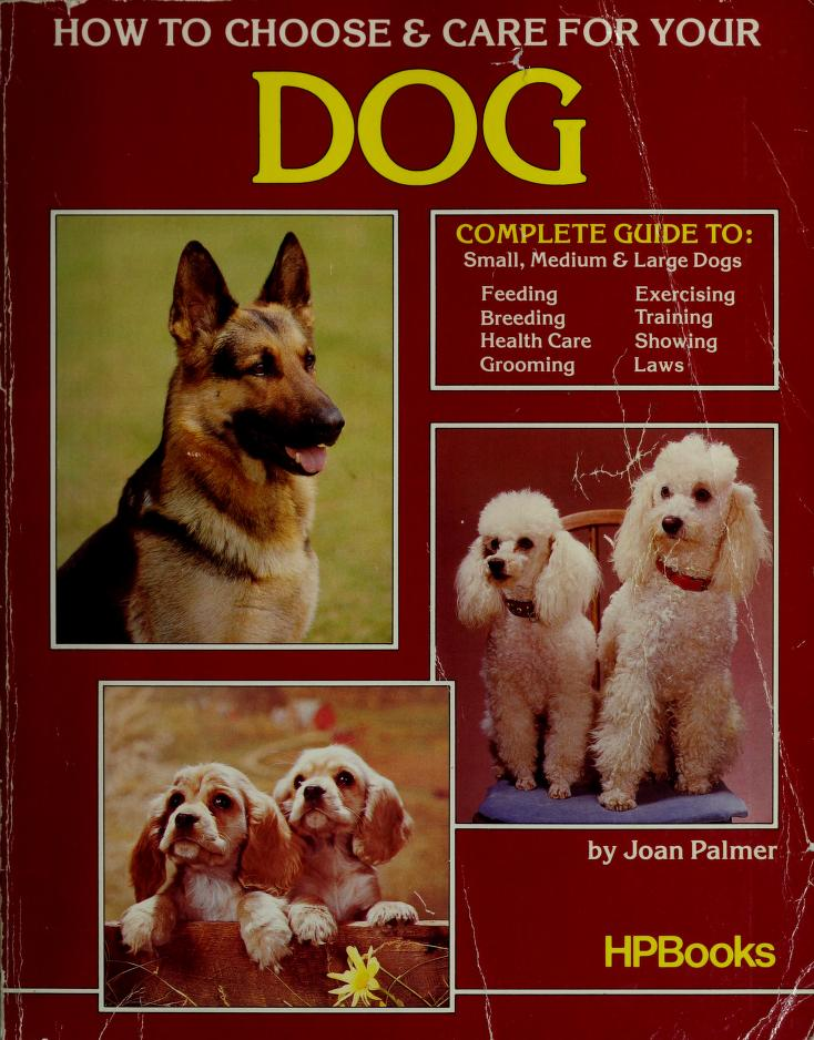 How to choose & care for your dog by Joan Palmer