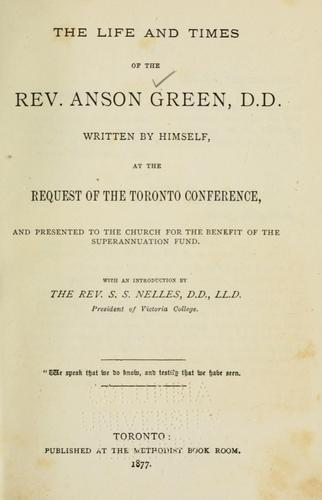 The life and times of the Rev. Anson Green, D.D.