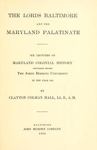 The lords Baltimore and the Maryland palatinate by Clayton Colman Hall