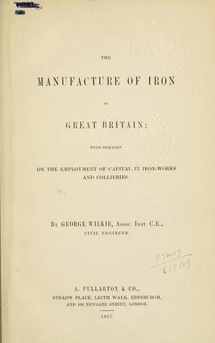 The manufacture of iron in Great Britain by George Wilkie