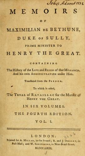 Memoirs of Maximilian de Bethune, duke of Sully, prime minister to Henry the Great