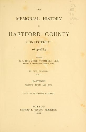 The memorial history of Hartford County, Connecticut, 1633-1884 by Trumbull, J. Hammond