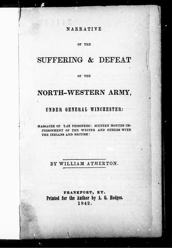 Narrative of the suffering & defeat of the North-Western Army under General Winchester by William Atherton